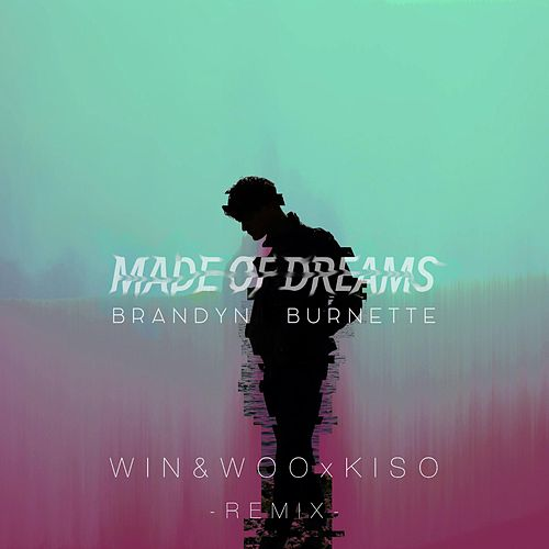 Brandyn Burnette: Made of Dreams (Win & Woo X Kiso Remix) by Win and Woo