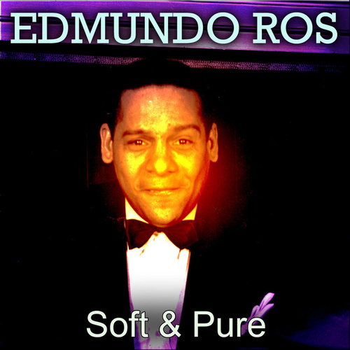 Soft & Pure by Edmundo Ros
