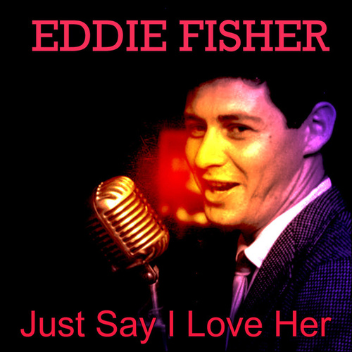 Just Say I Love Her de Eddie Fisher