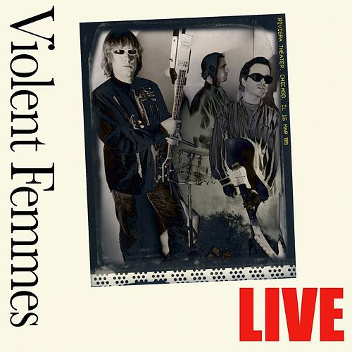 Live - Riviera Theater, Chicago, IL 16 Mar '89 - Remastered von Violent Femmes