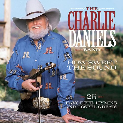 How Sweet the Sound: 25 Favorite Hymns and Gospel Greats by Charlie Daniels