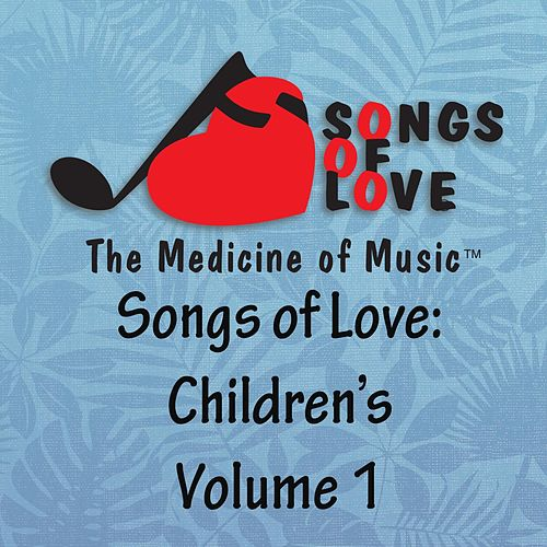 Songs of Love: Childrens, Vol. 1 by Various Artists