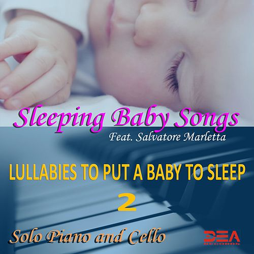 Lullabies To Put A Baby To Sleep 2 (Solo Piano And Cello) by Sleeping Baby Songs