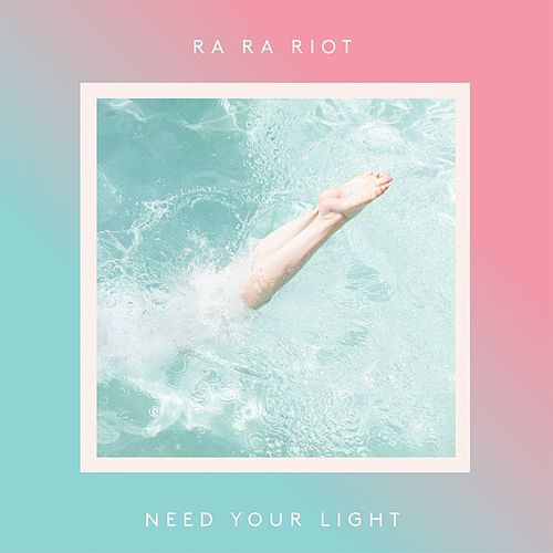 Need Your Light von Ra Ra Riot