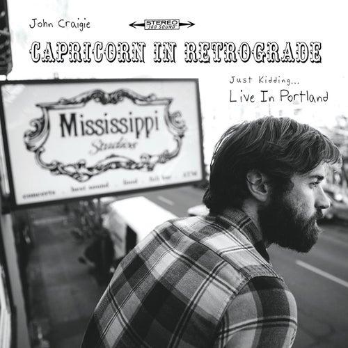 Capricorn in Retrograde... Just Kidding... Live in Portland by John Craigie