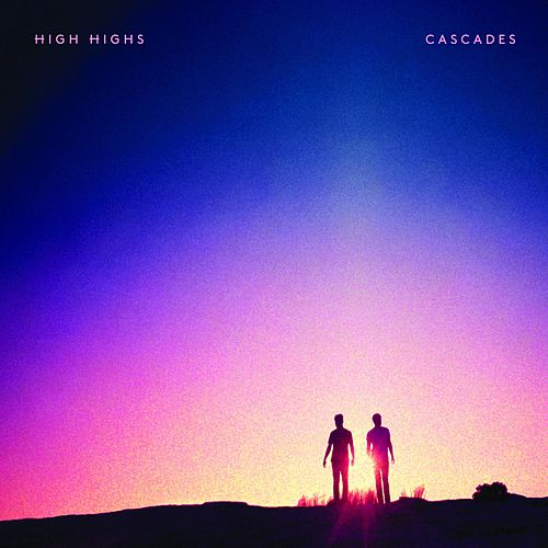 Cascades by High Highs
