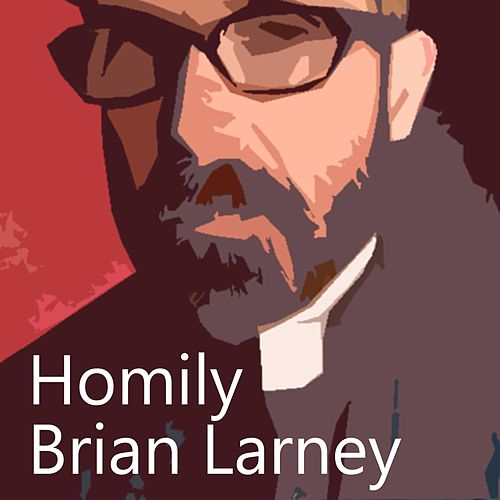 Homily by Brian Larney