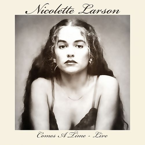 Comes A Time - Live. Yosemite, CA 29 Aug '86 by Nicolette Larson