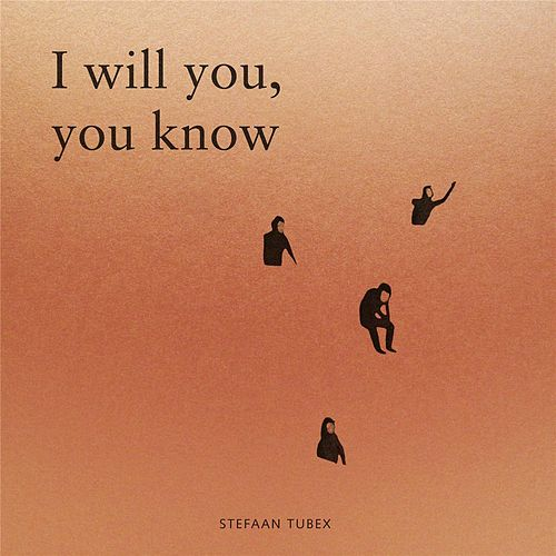 I Will You, You Know de Stefaan Tubex