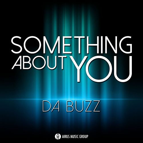 Something About You by Da Buzz