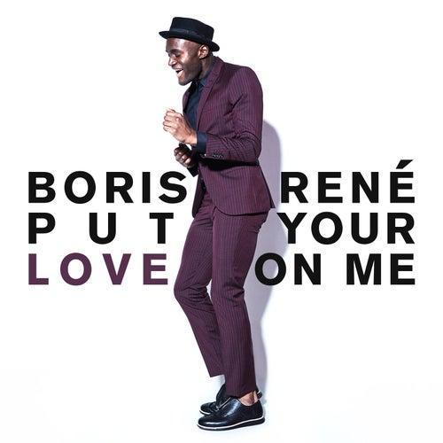 Put Your Love On Me by Boris René
