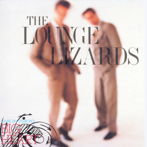 Live In Tokyo/Big Heart by The Lounge Lizards