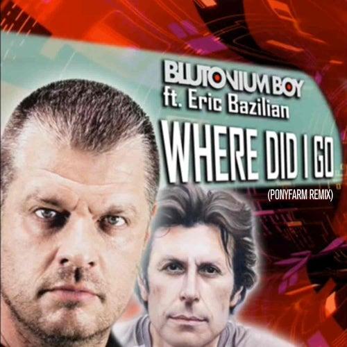 Where Did I Go (Ponyfarm Remix) von Blutonium Boy