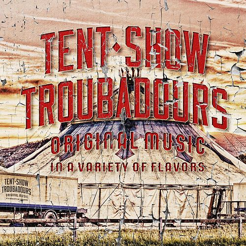 Original Music in a Variety of Flavors by Tent Show Troubadours