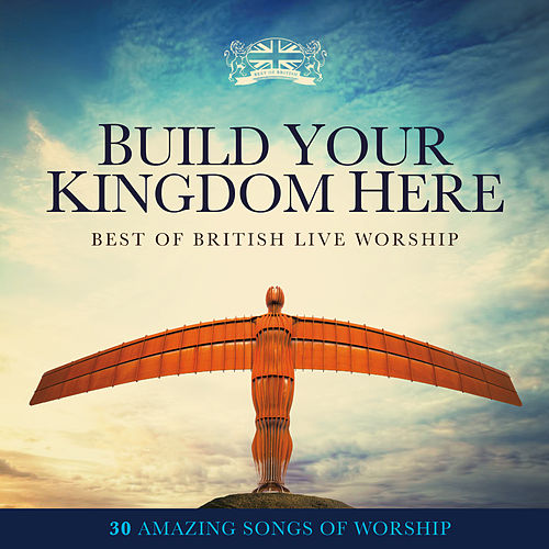 Build Your Kingdom Here: Best of British Live Worship von Elevation