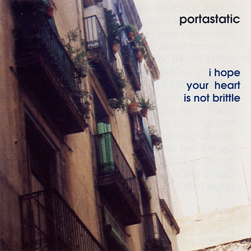 I Hope Your Heart Is Not Brittle de Portastatic
