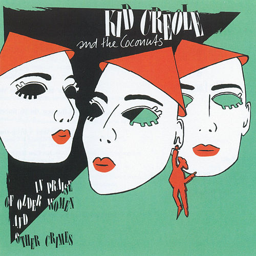 In Praise Of Older Women And Other Crimes de Kid Creole & the Coconuts