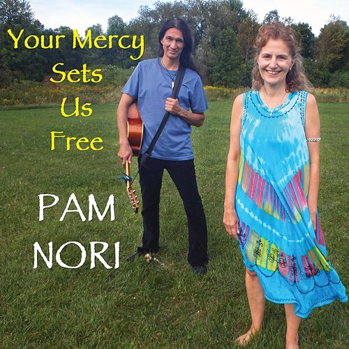 Your Mercy Sets Us Free by Pam Nori
