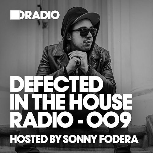 Defected In The House Radio Show: Episode 009 (Hosted By Sonny Fodera) von Various Artists