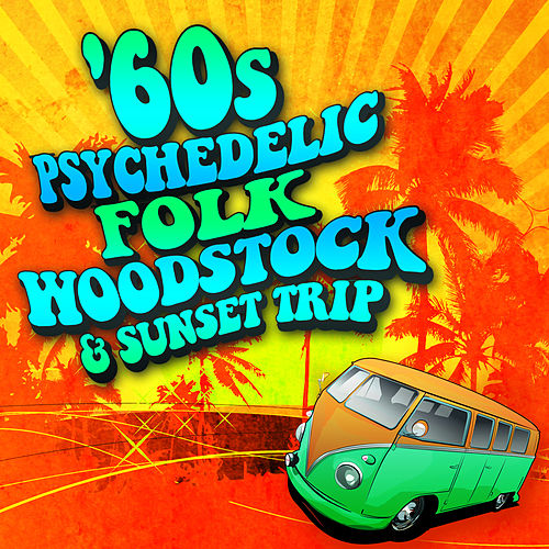 60s Psychedelic, Folk, Woodstock & Sunset Trip de Various Artists