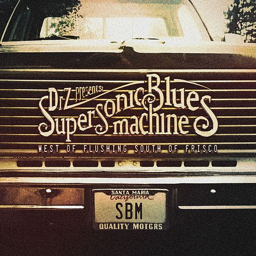 West Of Flushing, South Of Frisco by Supersonic Blues Machine