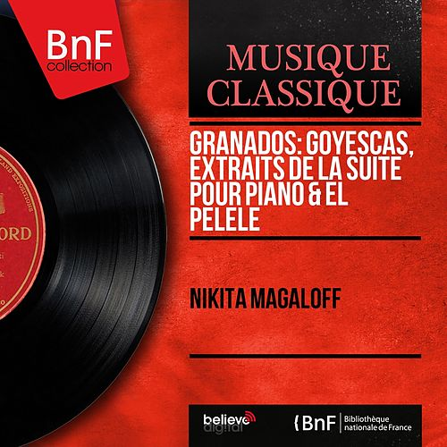 Granados: Goyescas, extraits de la suite pour piano & El Pelele (Mono Version) by Nikita Magaloff