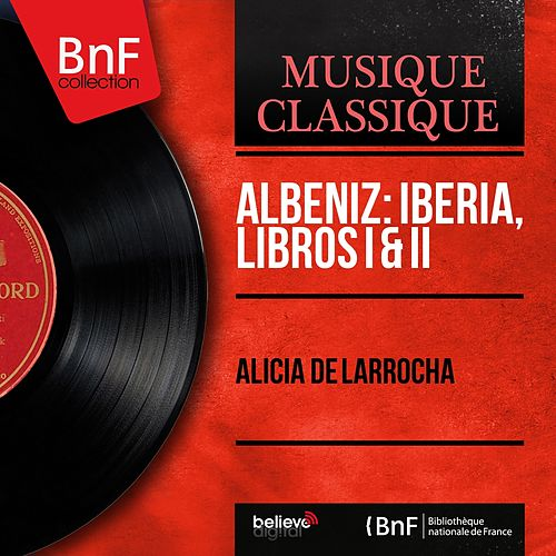 Albeniz: Iberia, Libros I & II (Mono Version) von Alicia De Larrocha
