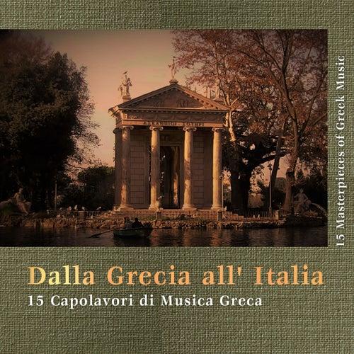 Dalla Grecia all' Italia: 15 Capolavori di Musica Greca by Various Artists