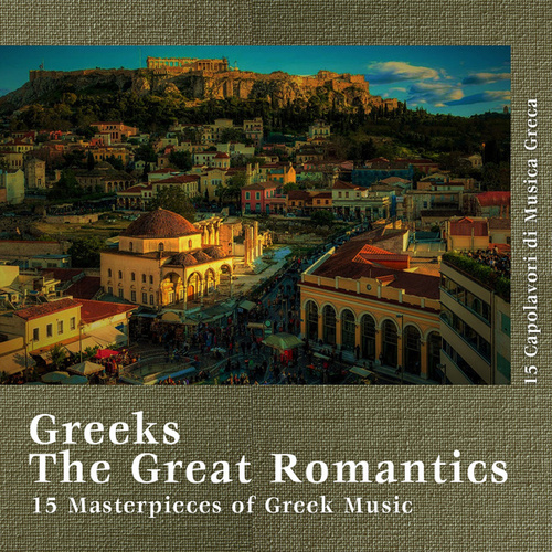 Greeks the Great Romantics: 15 Masterpieces of Greek Music by Various Artists