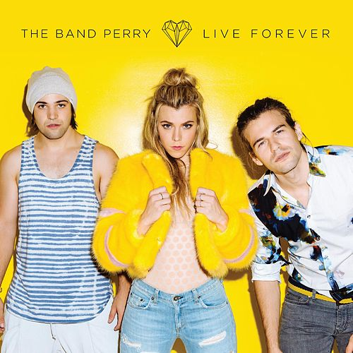 Live Forever von The Band Perry