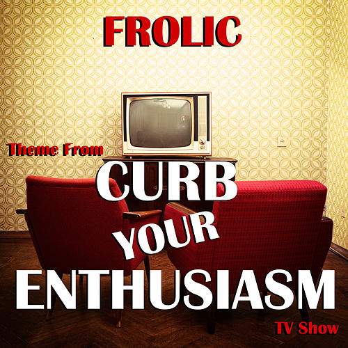 Frolic (Theme from 'Curb Your Enthusiasm' TV Show) - Single de Luciano Michelini