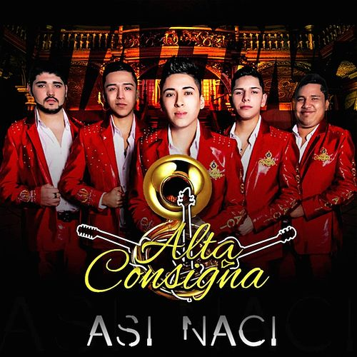Asi Naci by Alta Consigna