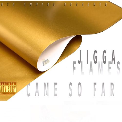 Came so Far by Jigga Flames