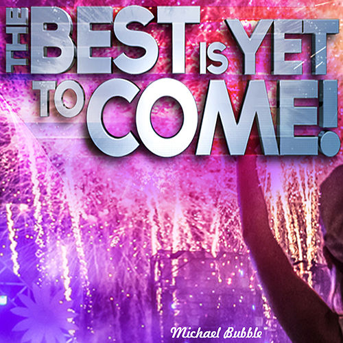 The Best Is yet to Come! von Micheal Bubble