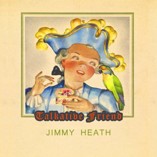 Talkative Friend von Jimmy Heath