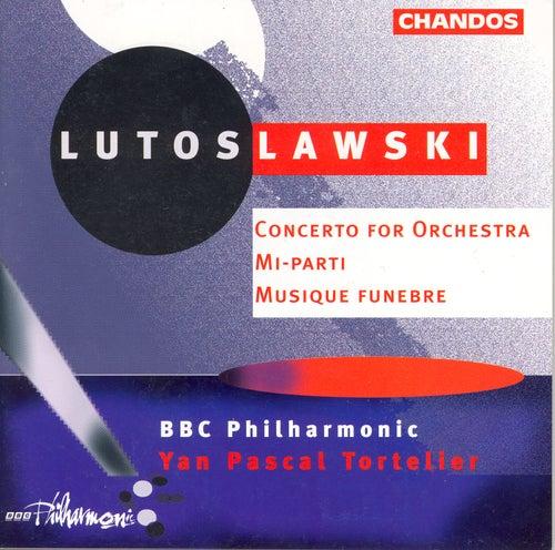 LUTOSLAWSKI: Concerto for Orchestra / Musique funebre / Mi-parti by Yan-Pascal Tortelier