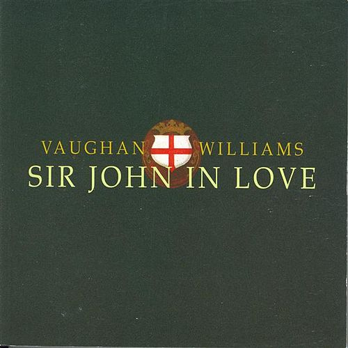 VAUGHAN WILLIAMS: Sir John in Love by Adrian Thompson