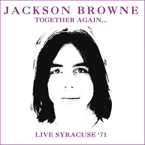 Together Again (Live At Jabberwocky, Syracuse Ny 27 Mar 1971) (Remastered) by Jackson Browne