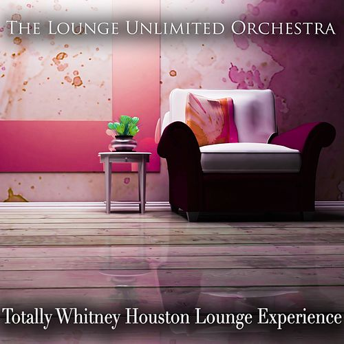 Totally Whitney Houston  Lounge Experience von The Lounge Unlimited Orchestra