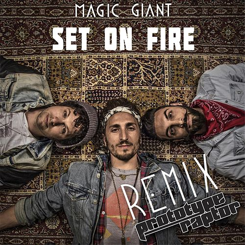 Set on Fire (Prototyperaptor Remix) by Magic Giant