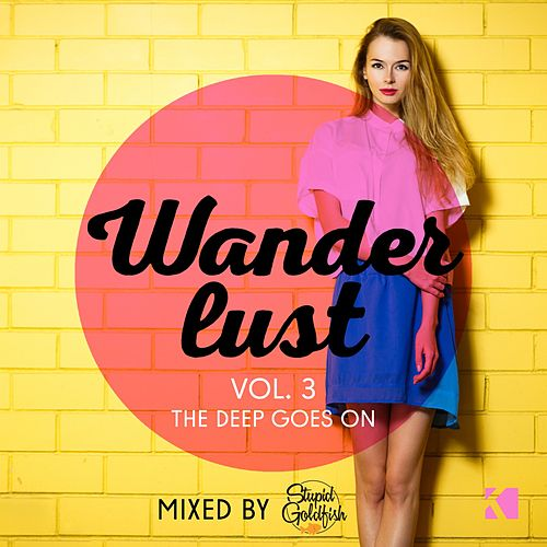 Wanderlust, Vol. 3 (The Deep Goes On!) (Mixed by Stupid Goldfish) von Various Artists