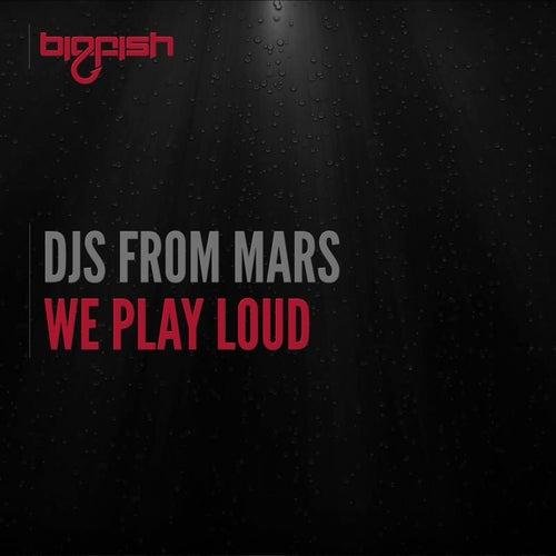 We Play Loud de Djs From Mars