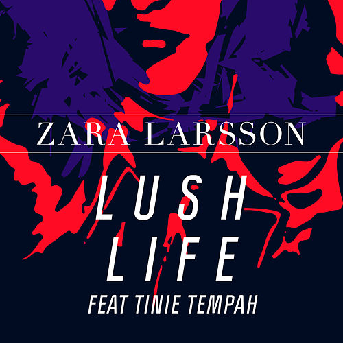 Lush Life Remixes by Zara Larsson