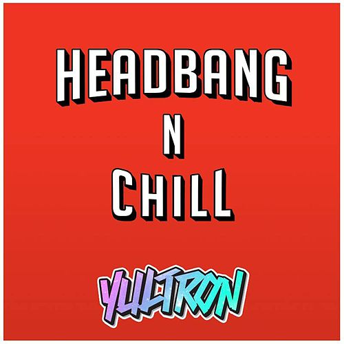 Headbang 'n Chill de Yultron