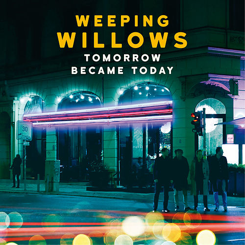 Tomorrow Became Today by Weeping Willows