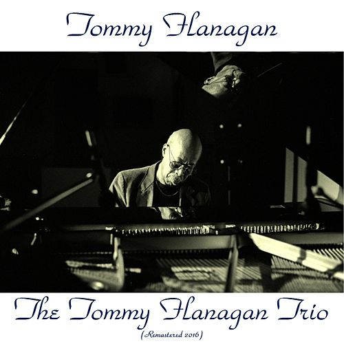 The Tommy Flanagan Trio (Remastered 2016) de Tommy Flanagan