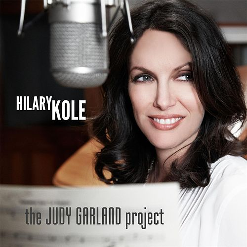 The Judy Garland Project by Hilary Kole