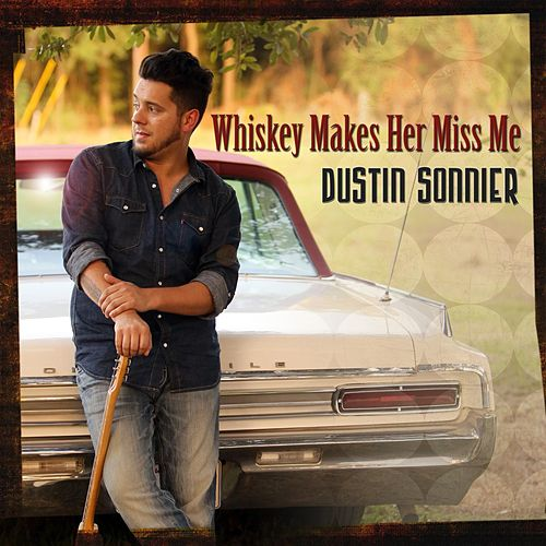 Whiskey Makes Her Miss Me by Dustin Sonnier
