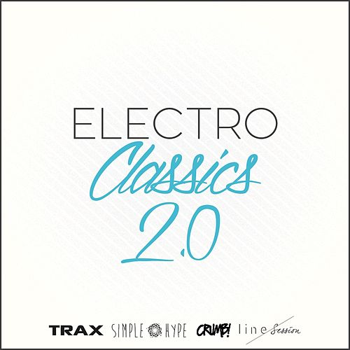 Electro Classics 2.0 (House, Deep-House, Techno, Minimal, Electronica, Future Bass and Many More...) de Various Artists