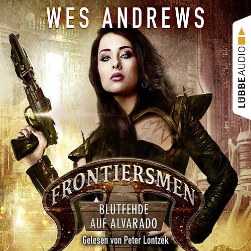 Frontiersmen: Blutfehde auf Alvarado (Ungekürzt) von Wes Andrews
